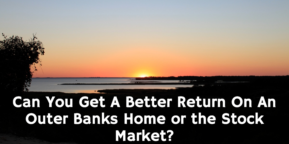 are_outer_banks_homes_better_than_the_stock_market_1200